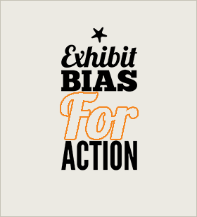 Exhibit bias for action